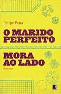 O Marido perfeito mora ao lado - Felipe Pena - Bons Livros Para Ler